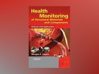 Health Monitoring of Structural Materials and Components: Methods with Appl av Douglas Adams