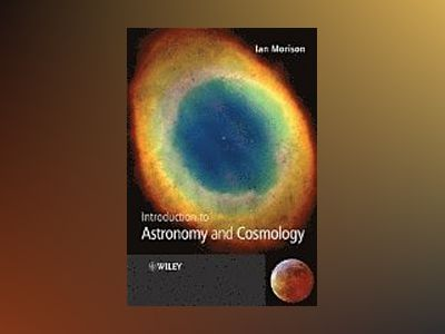 Introduction to Astronomy and Cosmology av Ian Morison