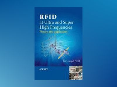 RFID at Ultra and Super High Frequencies: Theory and application av Dominique Paret