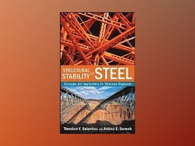 Structural Stability of Steel: Concepts and Applications for Structural Eng av Theodore V. Galambos