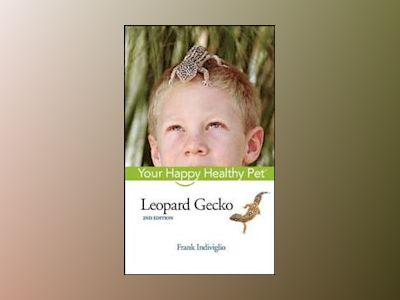 Leopard Gecko: Your Happy Healthy PetTM, 2nd Edition av Frank Indiviglio