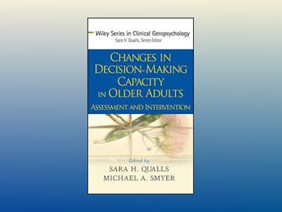 Changes in Decision-Making Capacity in Older Adults: Assessment and Interve av Sara H. Qualls