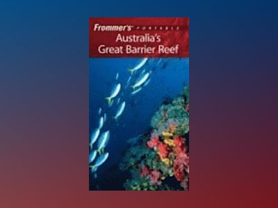 Frommer's Portable Australia's Great Barrier Reef, 4th Edition av Lee Mylne