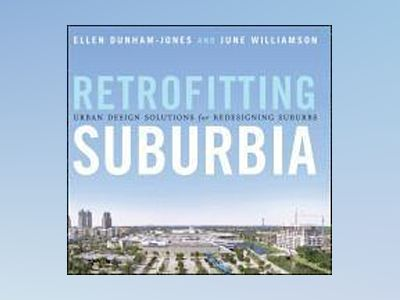 Retrofitting Suburbia: Urban Design Solutions for Redesigning Suburbs av Ellen Dunham-Jones