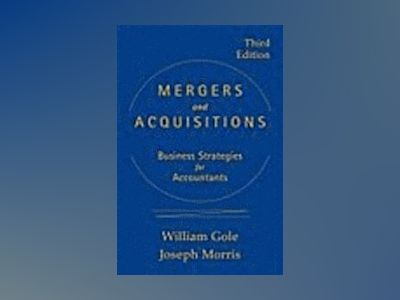 Mergers and Acquisitions: Business Strategies for Accountants, 3rd Edition av William J. Gole