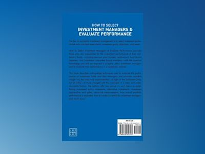 How to Select Investment Managers & Evaluate Performance: A Guide for Pensi av G. Timothy Haight