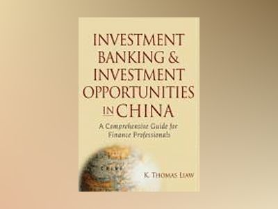 Investment Banking and Investment Opportunities in China: A Comprehensive G av K. Thomas Liaw