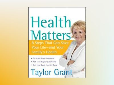 Health Matters: 8 Steps That Can Save Your Life--and Your Family's Health av Taylor Grant