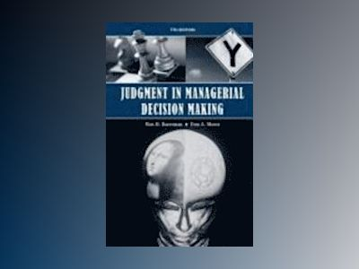 Judgment in Managerial Decision Making, 7th Edition av Max H. Bazerman