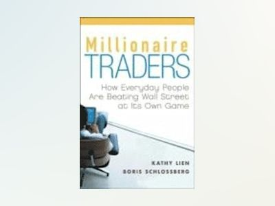 Millionaire Traders: How Everyday People Are Beating Wall Street at Its Own av Kathy Lien