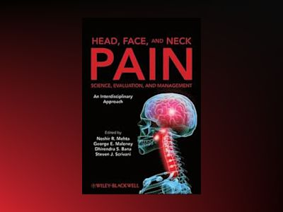 Head, Face, and Neck Pain Science, Evaluation, and Management: An Interdisc av Noshir Mehta