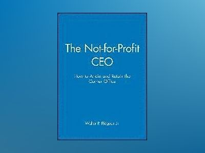 The Not-for-Profit CEO: How to Attain and Retain the Corner Office, Textboo av Walter P. Pidgeon