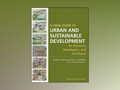 A Legal Guide to Urban and Sustainable Development for Planners, Developers av Daniel K. Slone