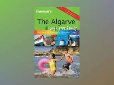 Frommer's The Algarve With Your Family: The Best of Portugal's Southe av Robin Gauldie