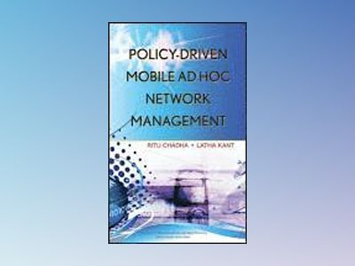 Policy-Driven Mobile Ad hoc Network Management av Ritu Chadha