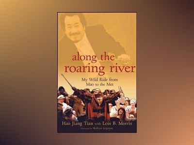 Along the Roaring River: My Wild Ride from Mao to the Met av Hao Jiang Tian