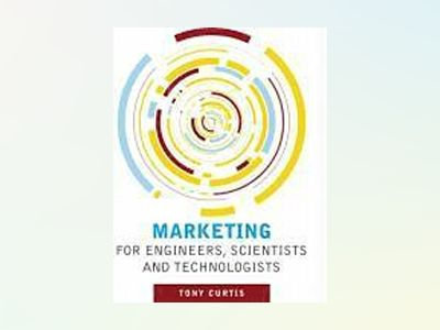 Marketing for Engineers, Scientists and Technologists av Tony Curtis