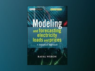 Modeling and Forecasting Electricity Loads and Prices: A Statistical Approa av Rafal Weron