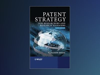 Patent Strategy for Researchers and Research Managers av Knight
