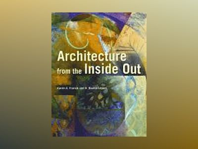 Architecture from the Inside Out: From the Body, the Senses, the Site and t av Karen A. Franck