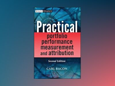 Practical Portfolio Performance Measurement and Attribution, with CD-ROM, 2 av Carl R. Bacon