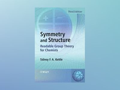 Symmetry and Structure: Readable Group Theory for Chemists, 3rd Edition av Sydney F. A. Kettle