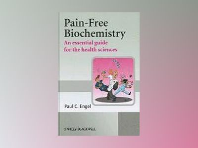 Pain-Free Biochemistry: An Essential Guide for the Health Sciences av Paul Engel