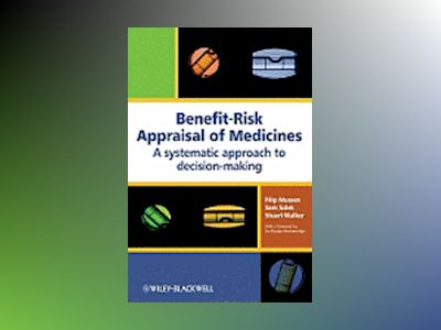 Benefit-Risk Appraisal of Medicines: A systematic approach to decision-maki av Sam Salek