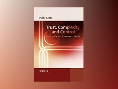 Trust, Complexity and Control: Confidence in a Convergent World av Piotr Cofta