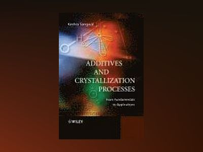 Additives and Crystallization Processes: From Fundamentals to Applications av Keshra Sangwal