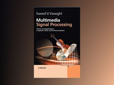 Multimedia Signal Processing: Theory and Applications in Speech, Music and av Saeed V. Vaseghi