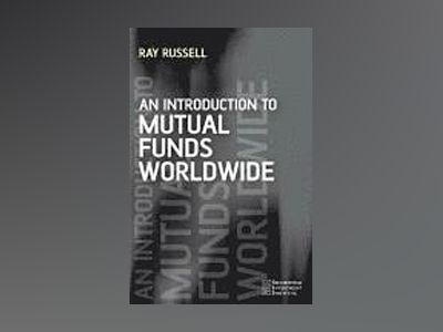 An Introduction to Mutual Funds Worldwide av Ray Russell