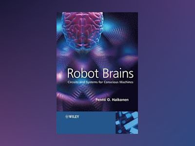 Robot Brains: Circuits and Systems for Conscious Machines av Pentti O. Haikonen
