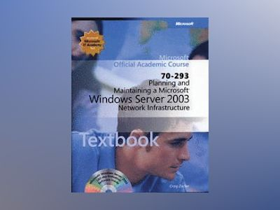 Planning and Maintaining a Microsoft Windows Server 2003 Network Infrastruc av et Al