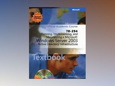 Planning, Implementing, and Maintaining a Microsoft Windows Server 2003 Act av et Al