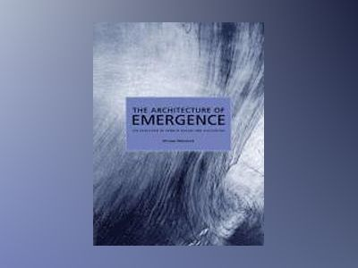 The Architecture of Emergence: The Evolution of Form in Nature and Civilisa av Michael Weinstock