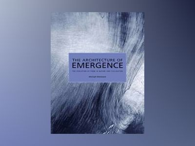The Architecture of Emergence: Algorithms, Energy and the Evolution of Form av Michael Weinstock
