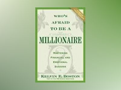 Who's Afraid To Be a Millionaire?: Mastering Financial and Emotional Succes av Kelvin Boston