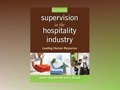 Supervision in the Hospitality Industry: Leading Human Resources, 6th Editi av John R. Walker