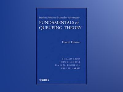 Fundamentals of Queueing Theory, Solutions Manual, 4th Edition av Donald Gross
