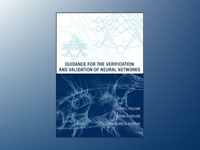 Guidance for the Verification and Validation of Neural Networks av Laura Pullum
