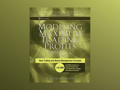 Modeling Maximum Trading Profits with C++: New Trading and Money Management av Valerii Salov
