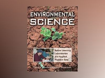 Environmental Science: Active Learning Laboratories and Applied Problem Set av Travis P. Wagner