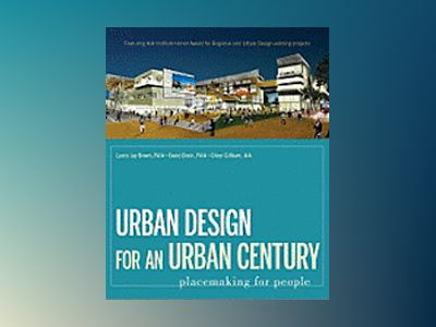 Urban Design for an Urban Century: Placemaking for People av Lance J. Brown