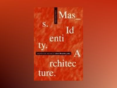 Mass Identity Architecture: Architectural Writings of Jean Baudrillard av Francesco Proto