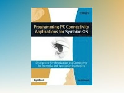 Programming PC Connectivity Applications for Symbian OS: Smartphone Synchro av Ian McDowall