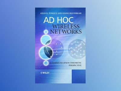 Ad Hoc Wireless Networks: A Communication-Theoretic Perspective av Ozan Tonguz