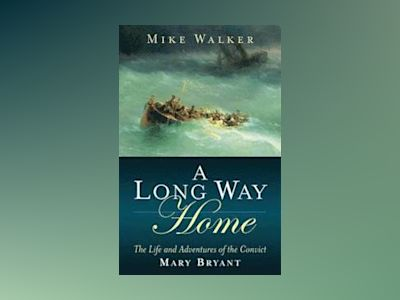 A Long Way Home: The Life and Adventures of the Convict Mary Bryant av Mike Walker