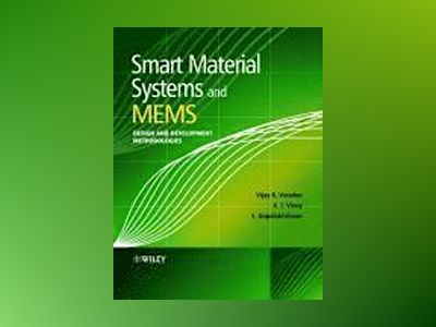 Smart Material Systems and MEMS: Design and Development Methodologies av V. K. Varadan
