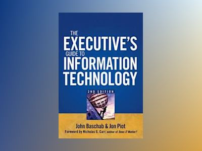 The Executive's Guide to Information Technology, 2nd Edition av John Baschab